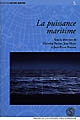 La 	puissance maritime : actes du colloque international tenu à l'Institut Catholique de Paris (13-15 décembre 2001)