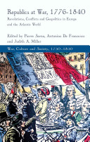 Republics at war, 1776-1840 : revolutions, conflicts, and geopolitics in Europe and the Atlantic world