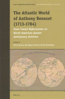 The 	Atlantic World of Anthony Benezet, 1713-1784 : from French Reformation to North American Quaker antislavery activism