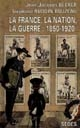 La 	France, la nation, la guerre : 1850-1920