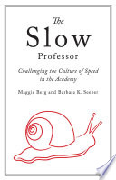 The 	Slow Professor : Challenging the Culture of Speed in the Academy