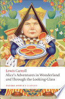 Alice's adventures in Wonderland : and 	Through the looking-glass : and what Alice found there