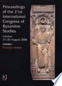 Proceedings of the 21st international Congress of Byzantine studies, London, 21-26 August, 2006