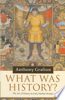 What was history ? : the art of history in early modern Europe