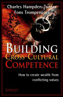 Building cross-cultural competence : how to create wealth from conflicting values