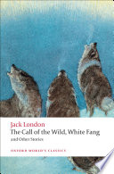 The 	call of the wild : White Fang, and other stories