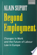 Beyond employment : changes in work and the future of labour law in Europe